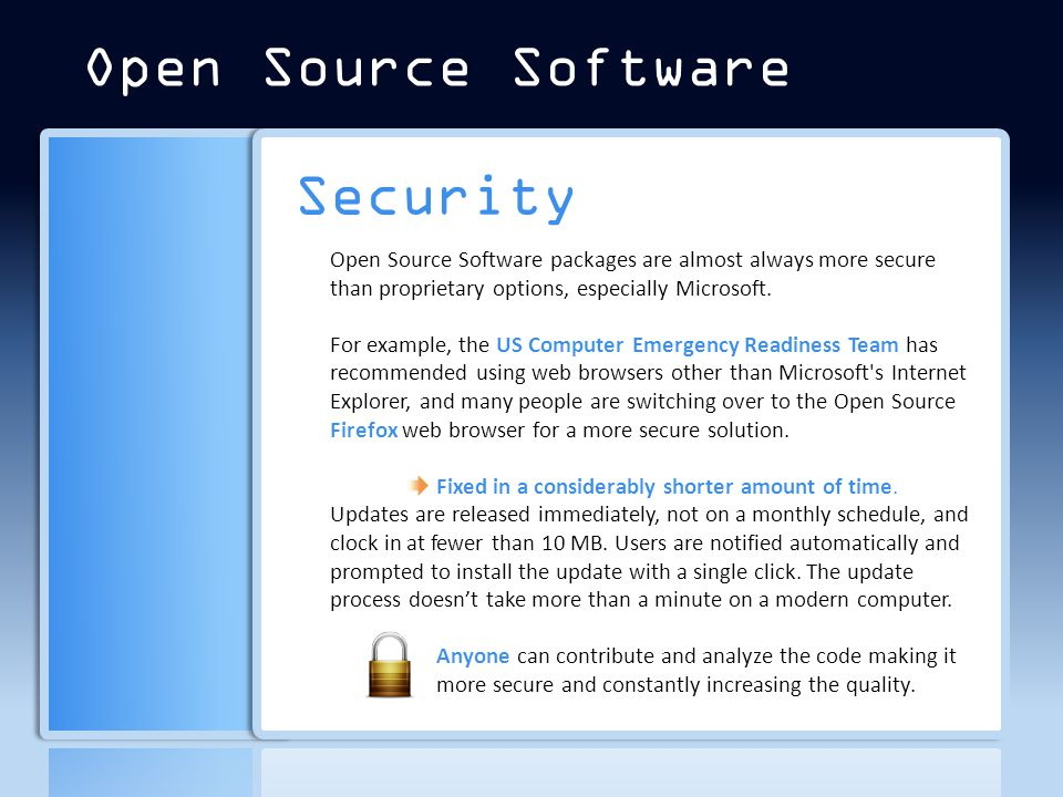 Security Open Source Software packages are almost always more secure than proprietary options, especially Microsoft.