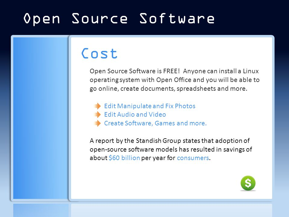 Cost Open Source Software is FREE.