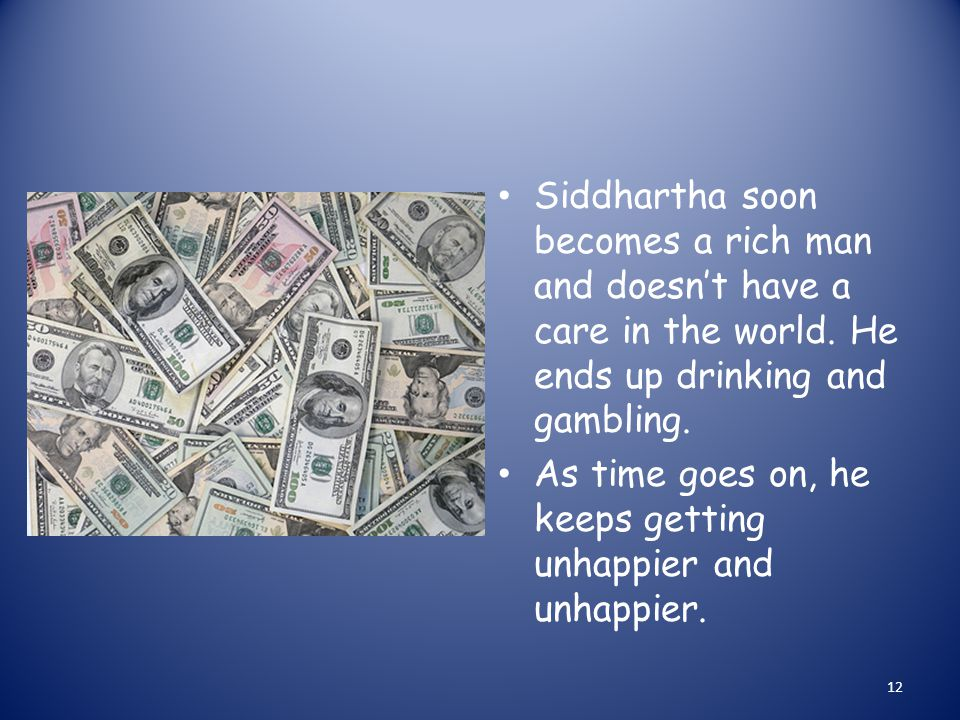 Siddhartha soon becomes a rich man and doesn't have a care in the world.