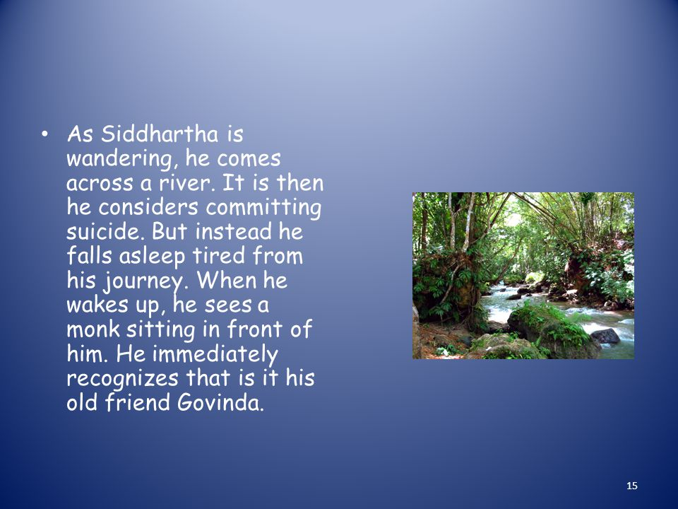 As Siddhartha is wandering, he comes across a river.