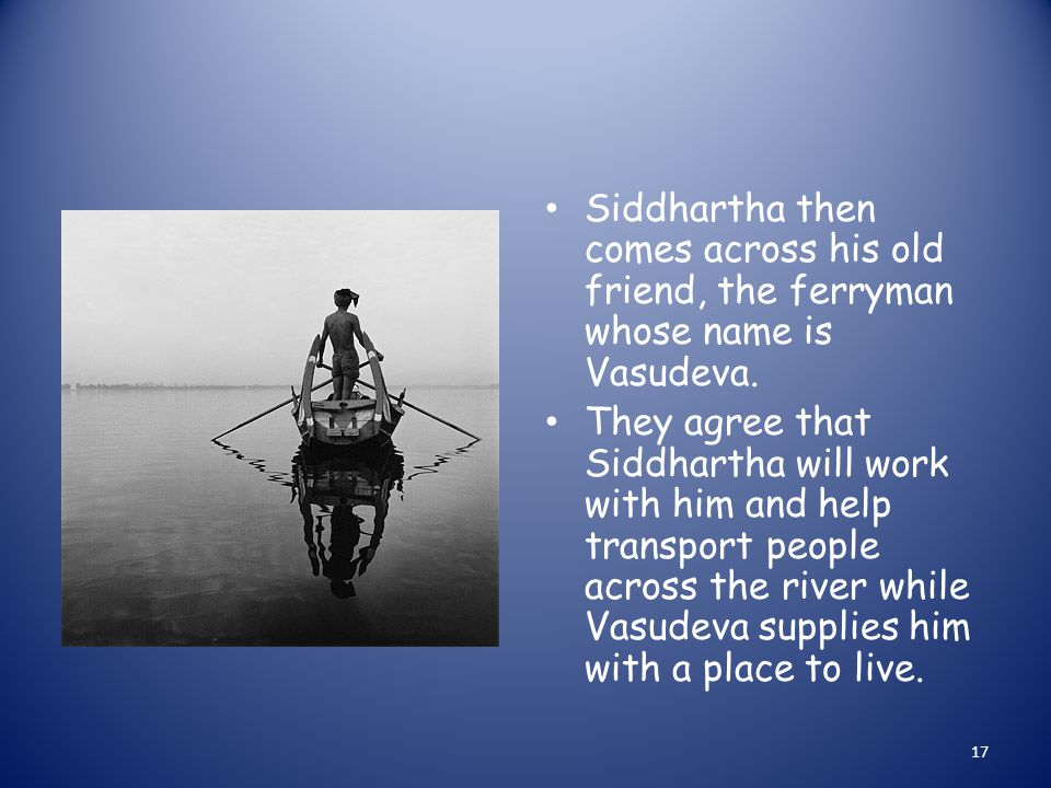 Siddhartha then comes across his old friend, the ferryman whose name is Vasudeva.