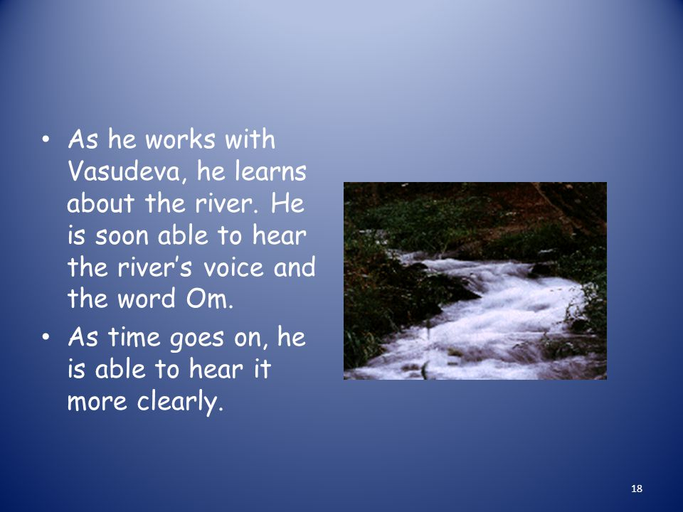 As he works with Vasudeva, he learns about the river.