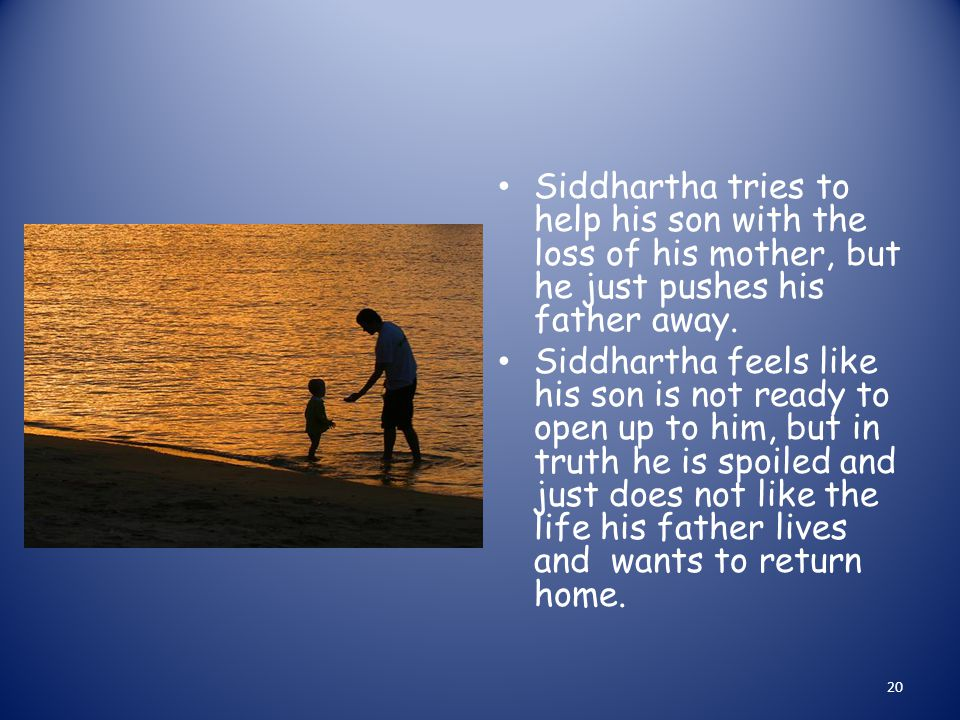 Siddhartha tries to help his son with the loss of his mother, but he just pushes his father away.
