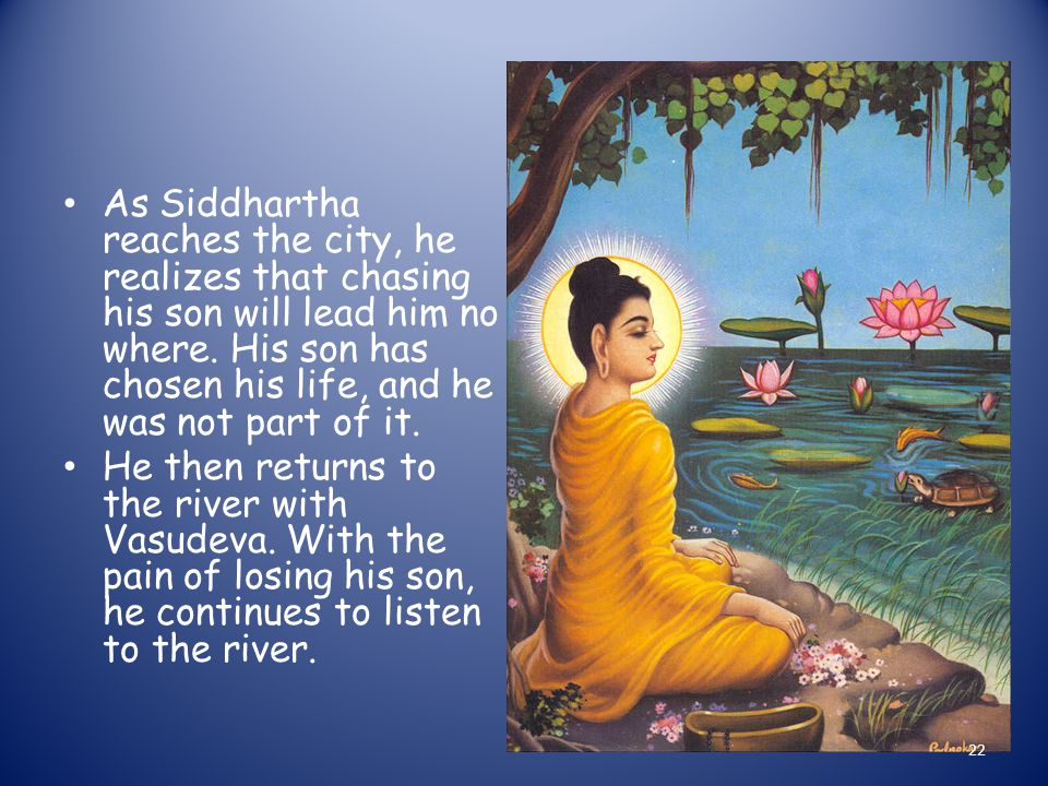 As Siddhartha reaches the city, he realizes that chasing his son will lead him no where.