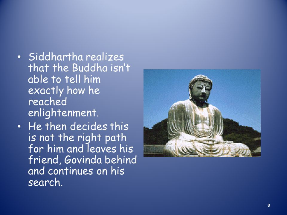 Siddhartha realizes that the Buddha isn't able to tell him exactly how he reached enlightenment.