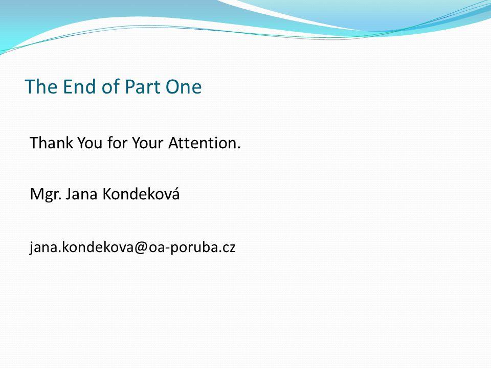 The End of Part One Thank You for Your Attention. Mgr. Jana Kondeková jana.kondekova@oa-poruba.cz