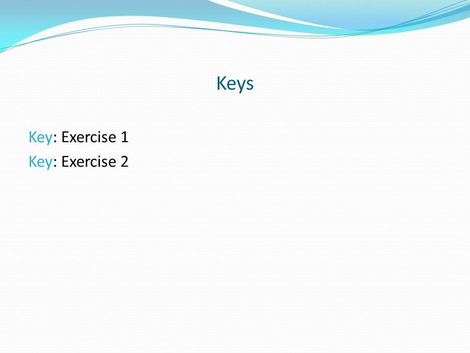 Keys Key: Exercise 1 Key: Exercise 2