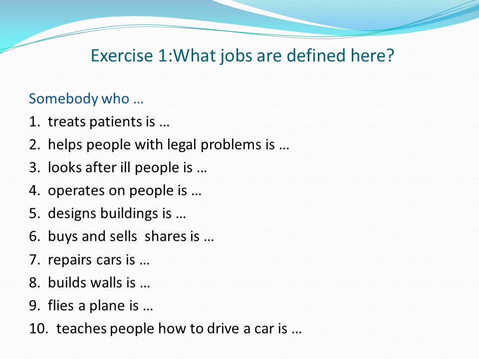 Exercise 1:What jobs are defined here. Somebody who … 1.
