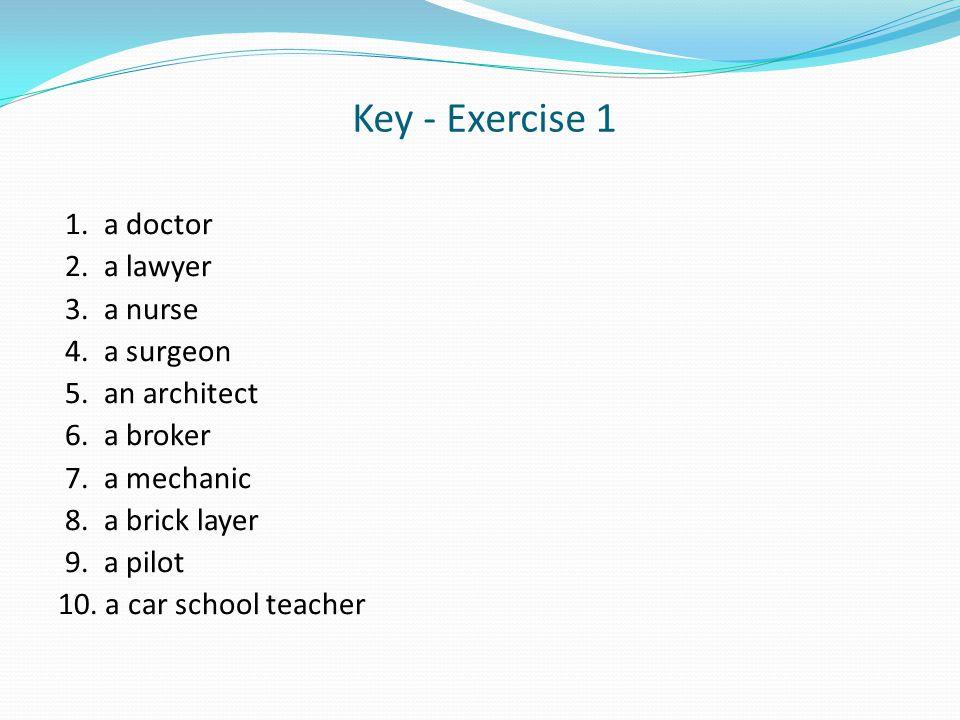 Key - Exercise 1 1. a doctor 2. a lawyer 3. a nurse 4.
