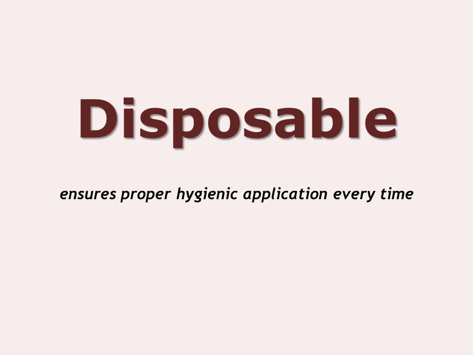 Disposable ensures proper hygienic application every time