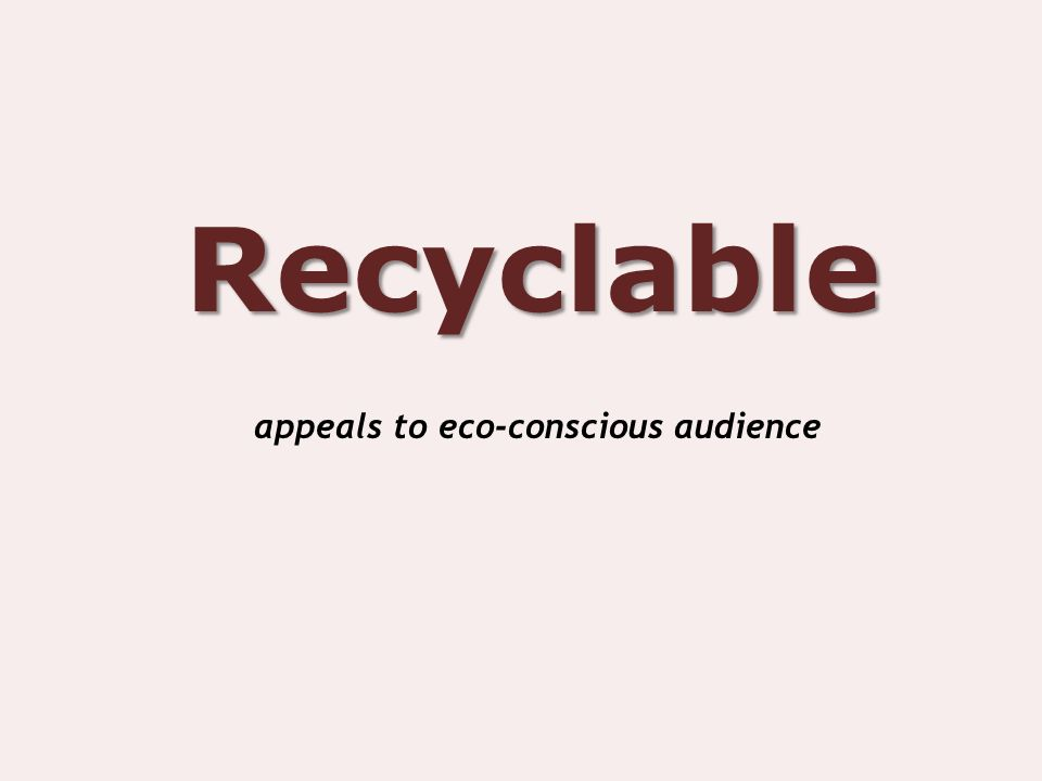 Recyclable appeals to eco-conscious audience