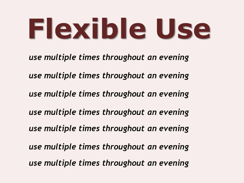 Flexible Use use multiple times throughout an evening