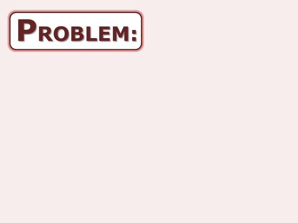 P ROBLEM: