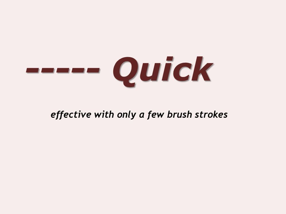 ----- Quick effective with only a few brush strokes