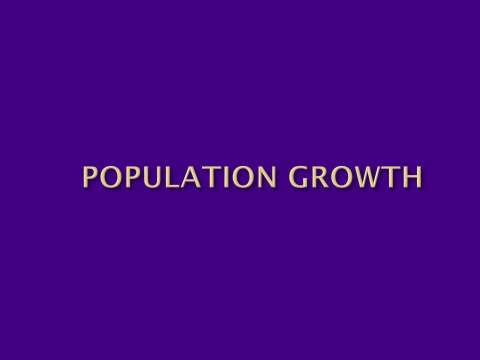  # of BIRTHS (Birth rate)  # of DEATHS (Death rate)  # of individuals that ENTER (Immigration) a population  # of individuals that LEAVE (Emigration) a population