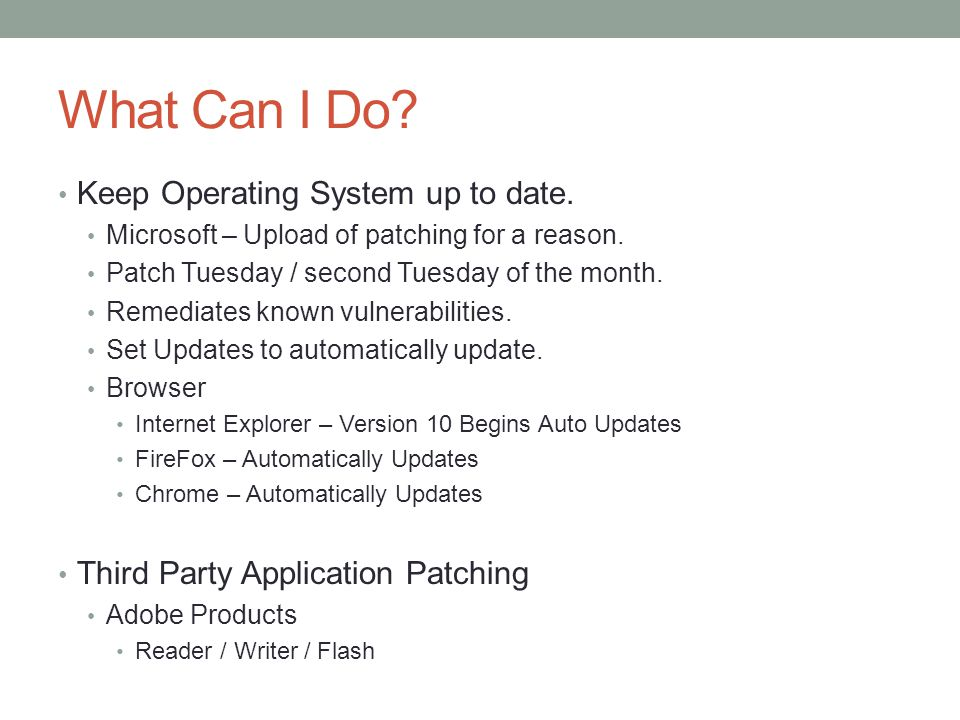 What Can I Do. Keep Operating System up to date. Microsoft – Upload of patching for a reason.