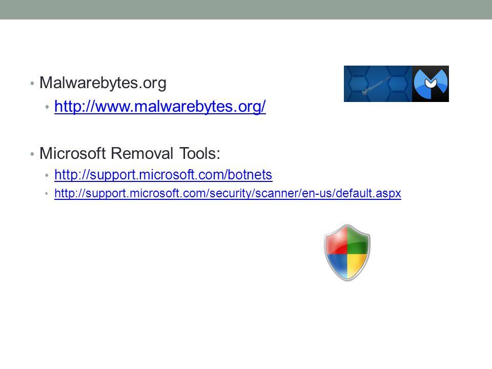 Malwarebytes.org http://www.malwarebytes.org/ Microsoft Removal Tools: http://support.microsoft.com/botnets http://support.microsoft.com/security/scanner/en-us/default.aspx