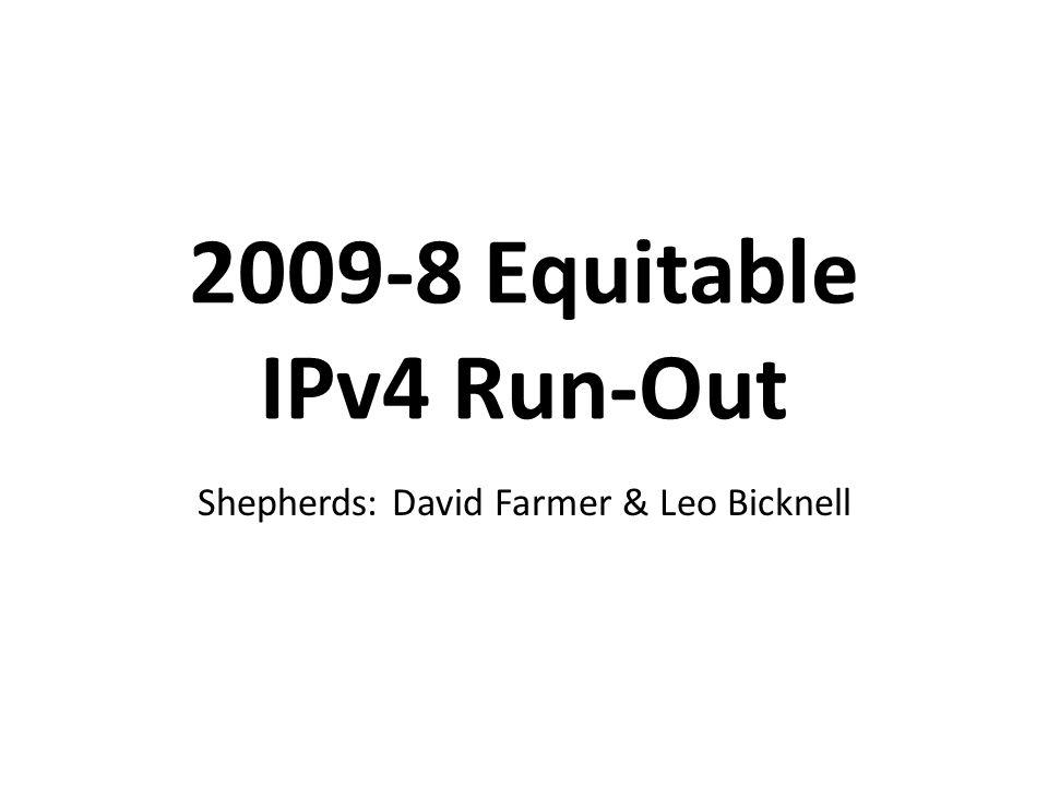 2009-8 Equitable IPv4 Run-Out Shepherds: David Farmer & Leo Bicknell