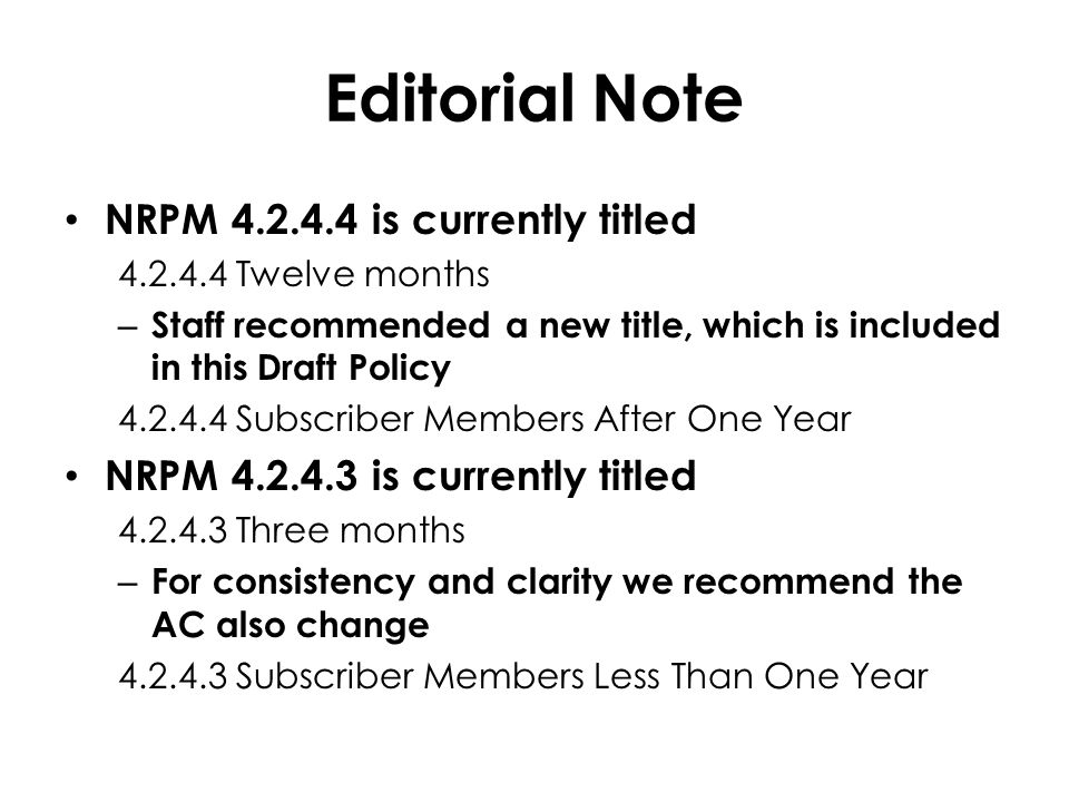 Editorial Note NRPM 4.2.4.4 is currently titled 4.2.4.4 Twelve months – Staff recommended a new title, which is included in this Draft Policy 4.2.4.4