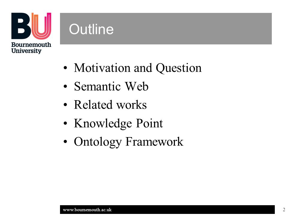 www.bournemouth.ac.uk 2 Outline Motivation and Question Semantic Web Related works Knowledge Point Ontology Framework