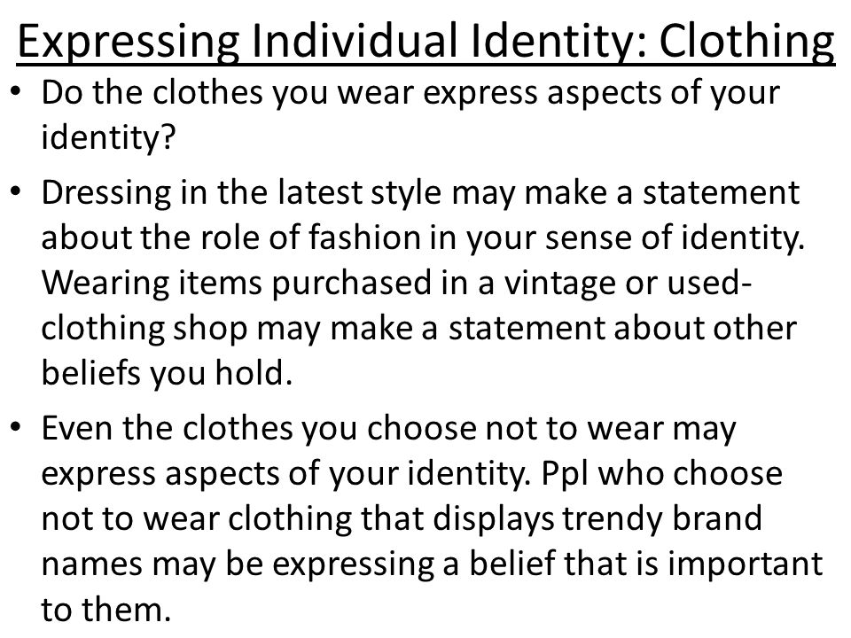 Expressing Individual Identity: Clothing Do the clothes you wear express aspects of your identity.