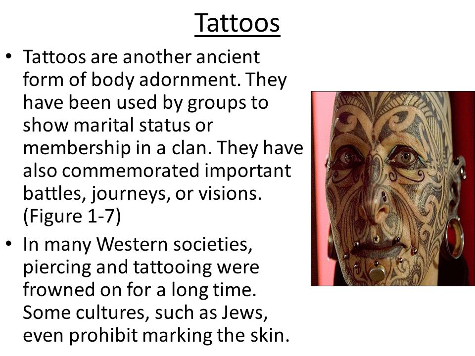 Tattoos Tattoos are another ancient form of body adornment.