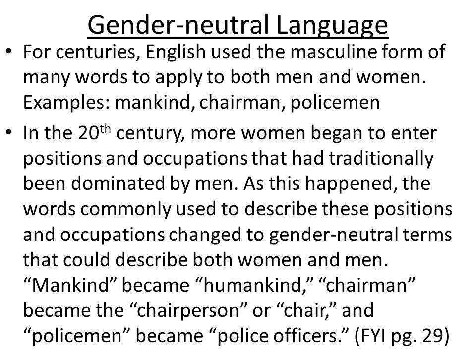 Gender-neutral Language For centuries, English used the masculine form of many words to apply to both men and women.