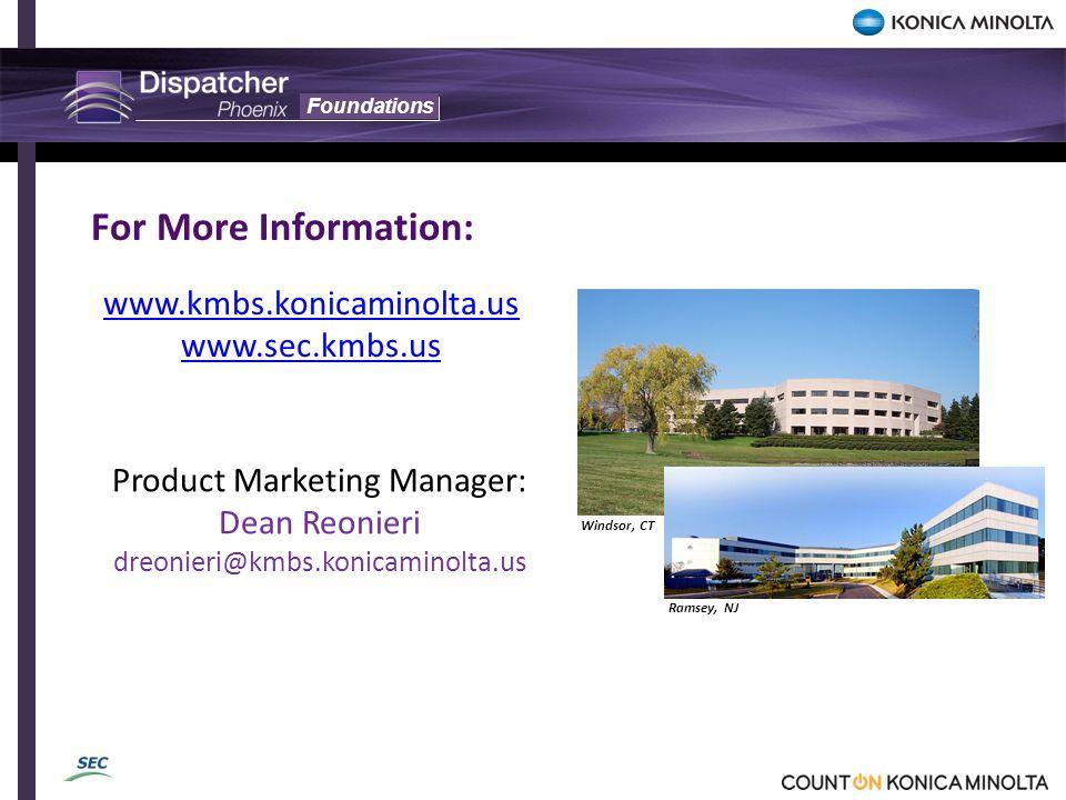Foundations www.kmbs.konicaminolta.us www.sec.kmbs.us Product Marketing Manager: Dean Reonieri dreonieri@kmbs.konicaminolta.us For More Information: Windsor, CT Ramsey, NJ