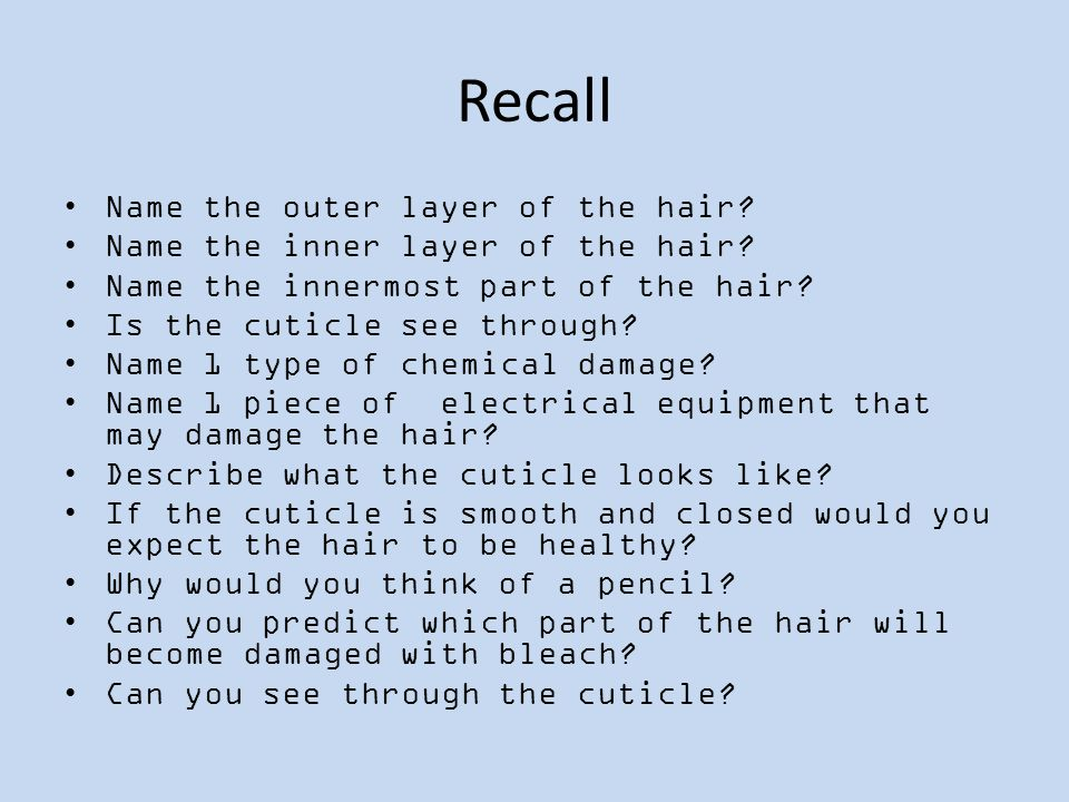 Recall Name the outer layer of the hair.Name the inner layer of the hair.