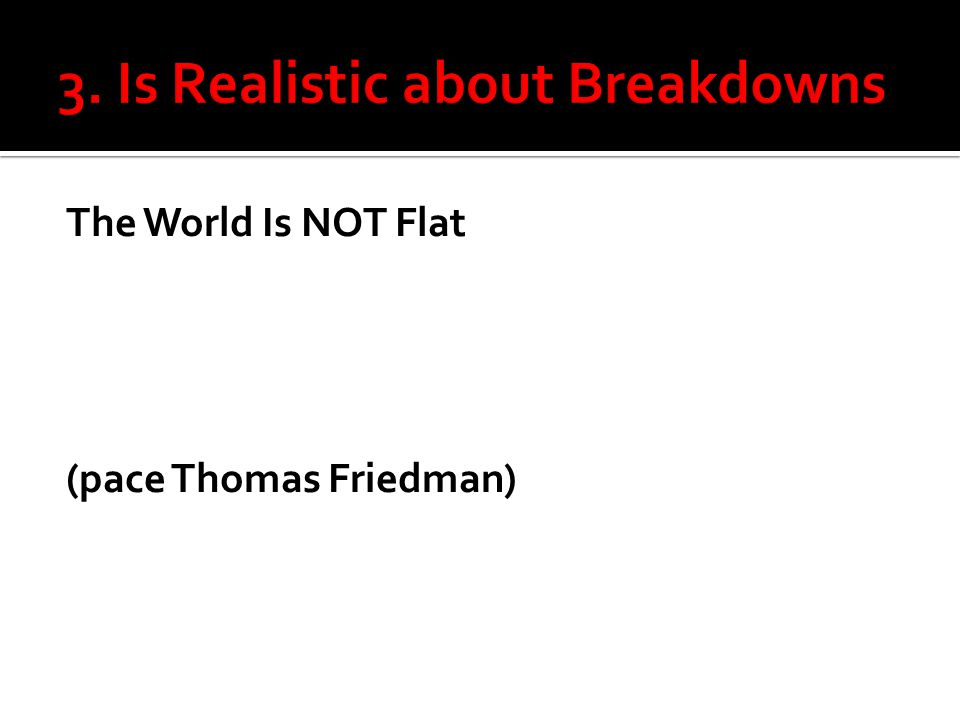 The World Is NOT Flat (pace Thomas Friedman)