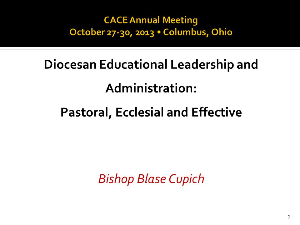 Diocesan Educational Leadership and Administration: Pastoral, Ecclesial and Effective Bishop Blase Cupich 2