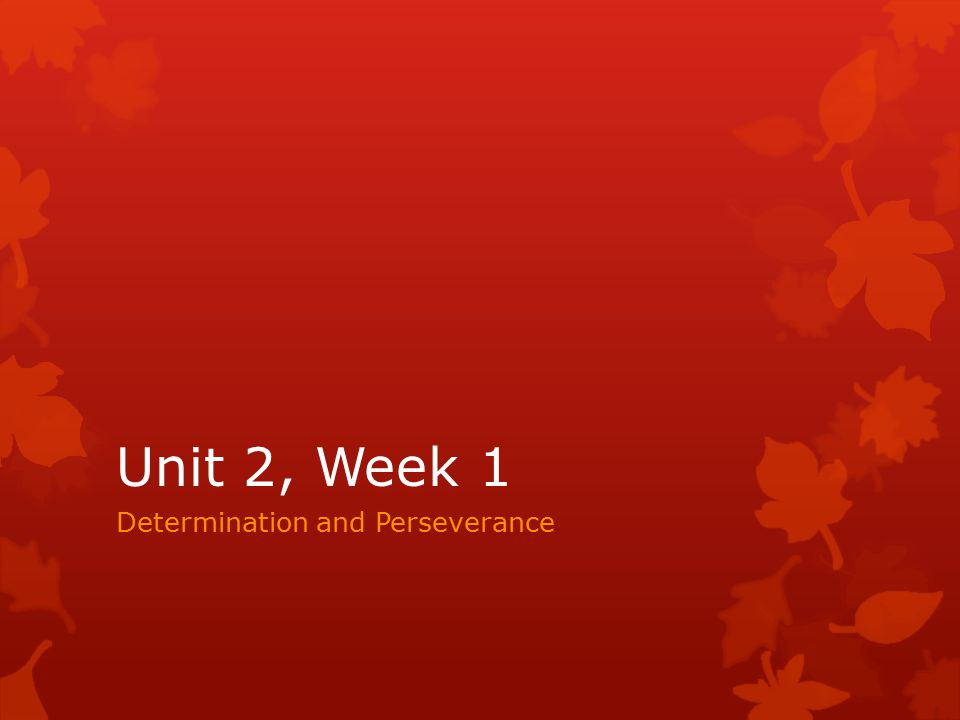 Unit 2, Week 1 Determination and Perseverance