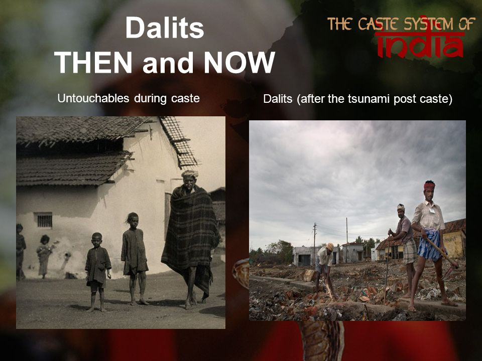 Dalits THEN and NOW Untouchables during caste Dalits (after the tsunami post caste)