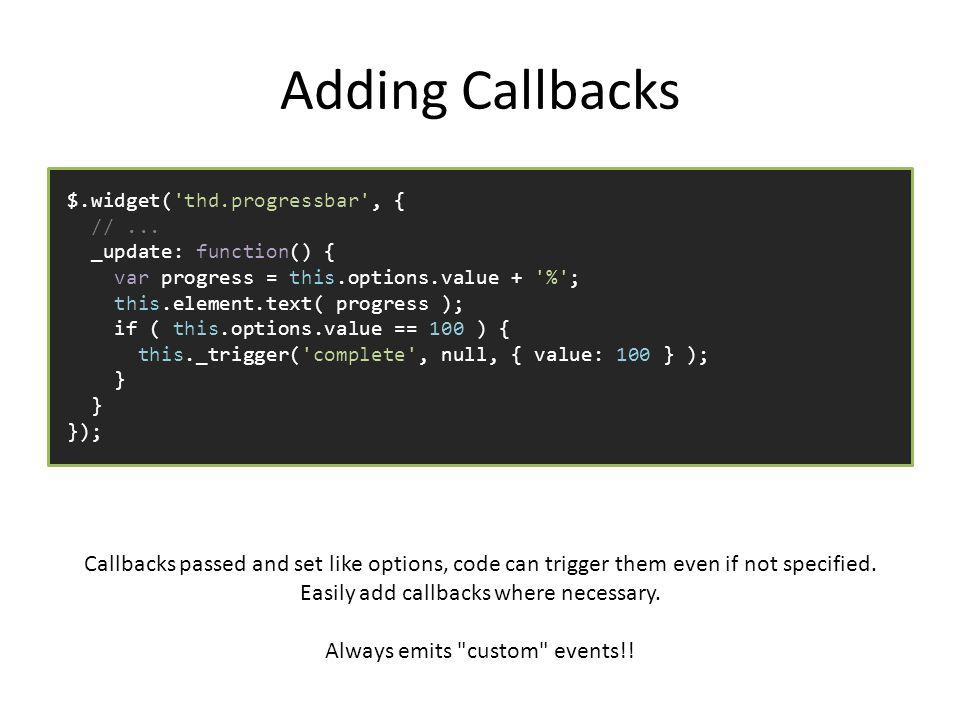 Adding Callbacks $.widget( thd.progressbar , { //...