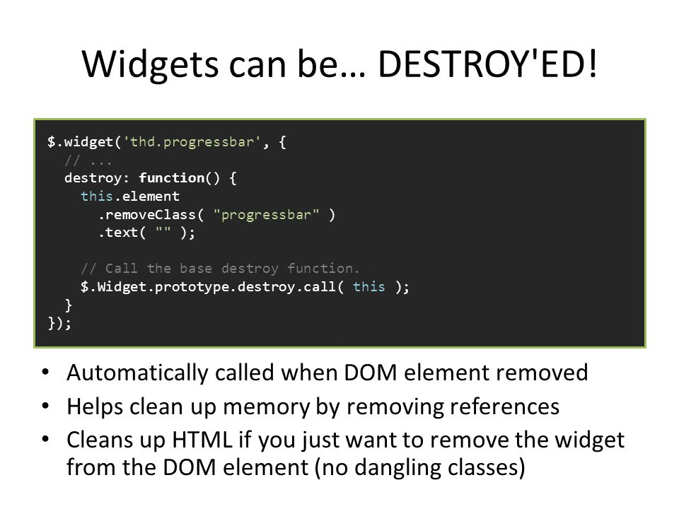 Widgets can be… DESTROY ED.