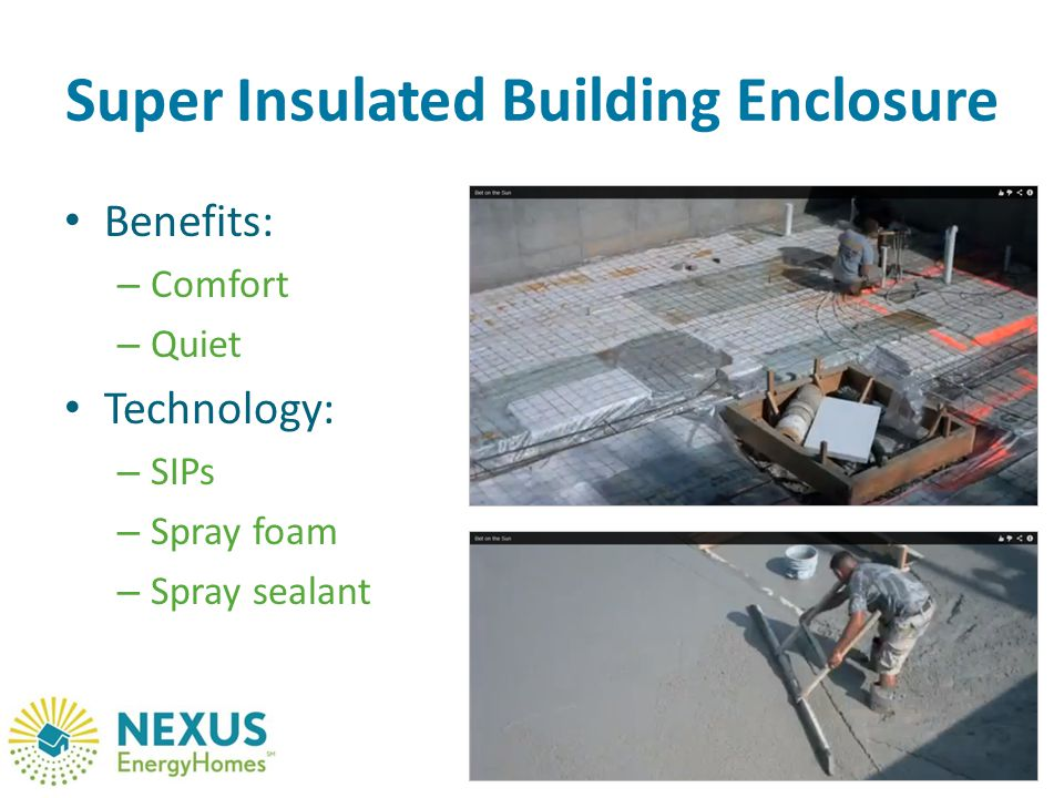 Super Insulated Building Enclosure Benefits: – Comfort – Quiet Technology: – SIPs – Spray foam – Spray sealant 11