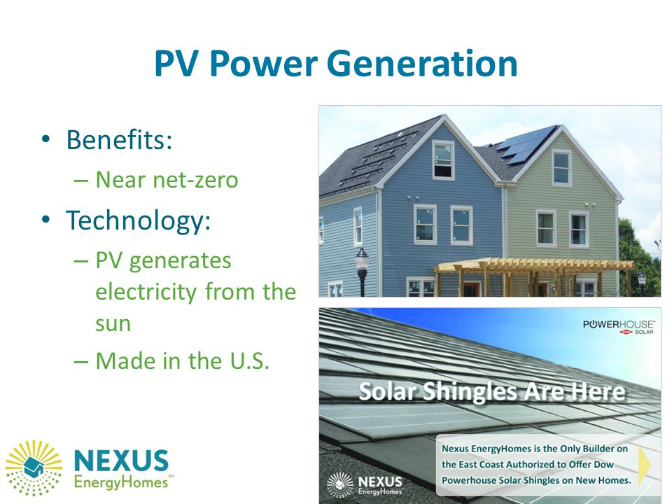 PV Power Generation Benefits: – Near net-zero Technology: – PV generates electricity from the sun – Made in the U.S.
