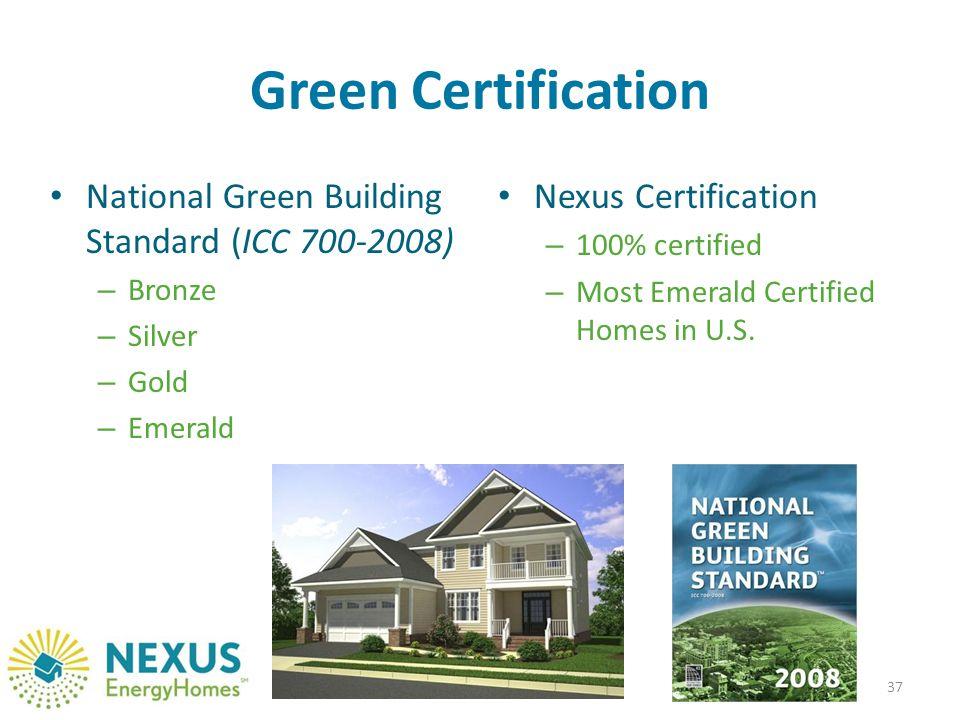 Green Certification 37 National Green Building Standard (ICC 700-2008) – Bronze – Silver – Gold – Emerald Nexus Certification – 100% certified – Most Emerald Certified Homes in U.S.