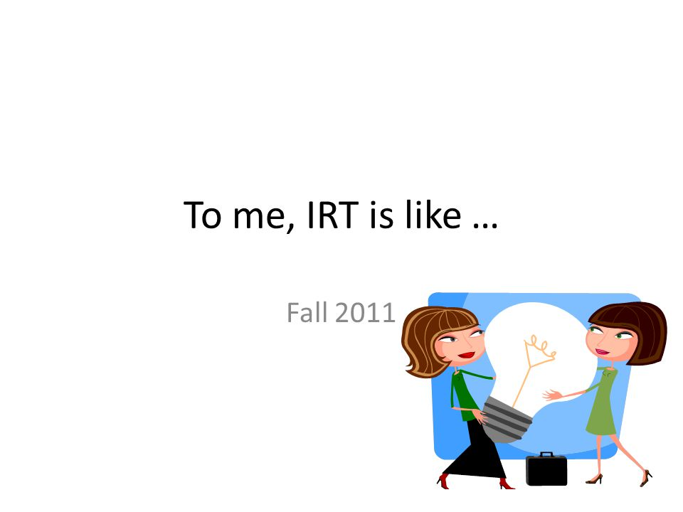 To me, IRT is like … Fall 2011