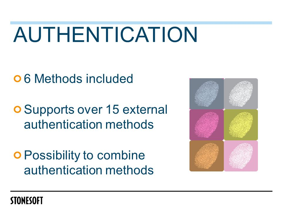AUTHENTICATION 6 Methods included Supports over 15 external authentication methods Possibility to combine authentication methods