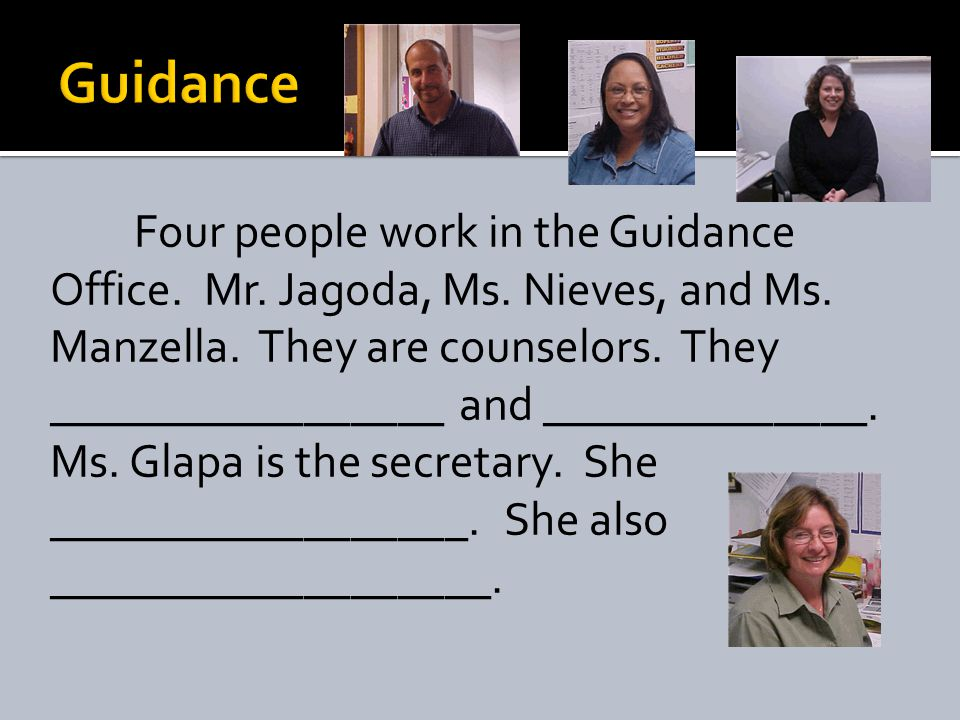 Four people work in the Guidance Office. Mr. Jagoda, Ms.