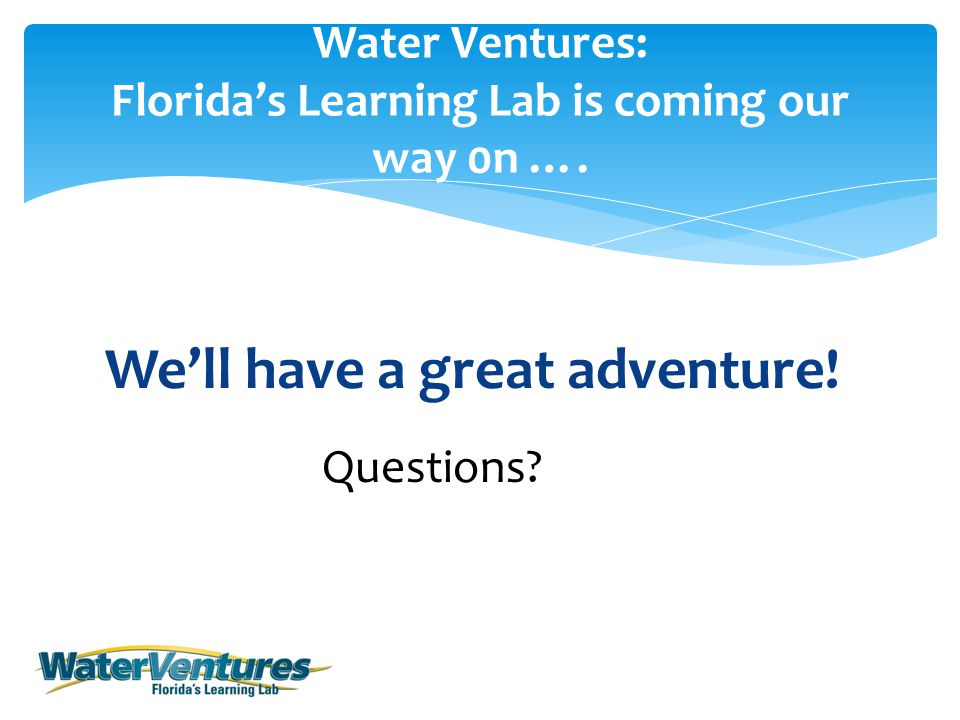 We'll have a great adventure. Water Ventures: Florida's Learning Lab is coming our way 0n ….