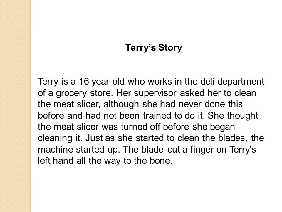 Terry's Story Terry is a 16 year old who works in the deli department of a grocery store.