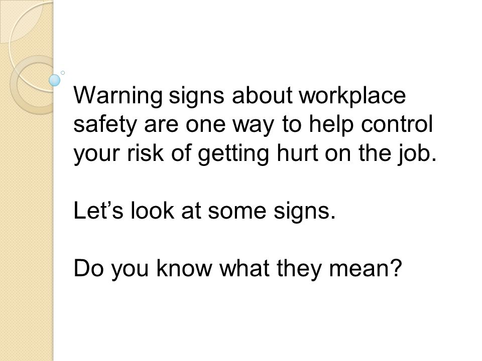 Warning signs about workplace safety are one way to help control your risk of getting hurt on the job.