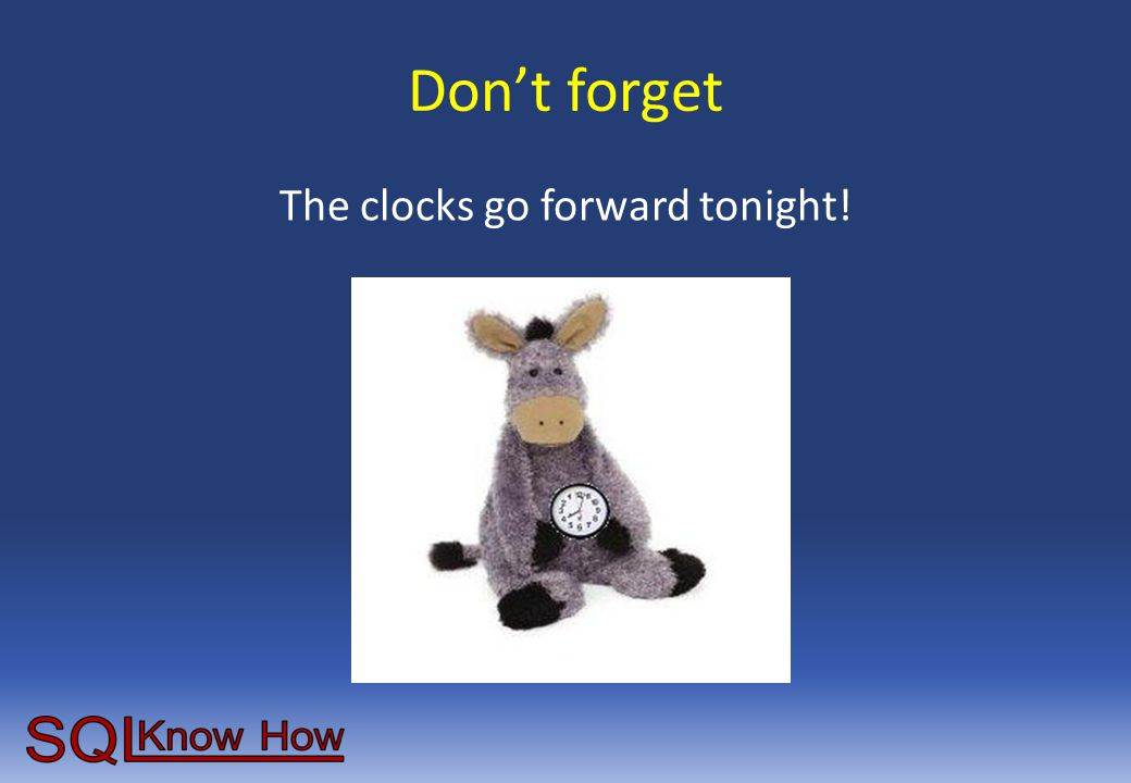 Don't forget The clocks go forward tonight!
