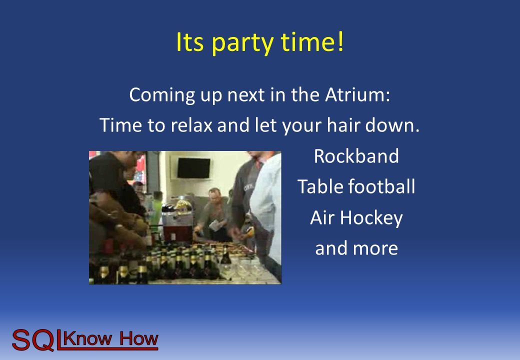 Its party time! Coming up next in the Atrium: Time to relax and let your hair down. Rockband Table football Air Hockey and more