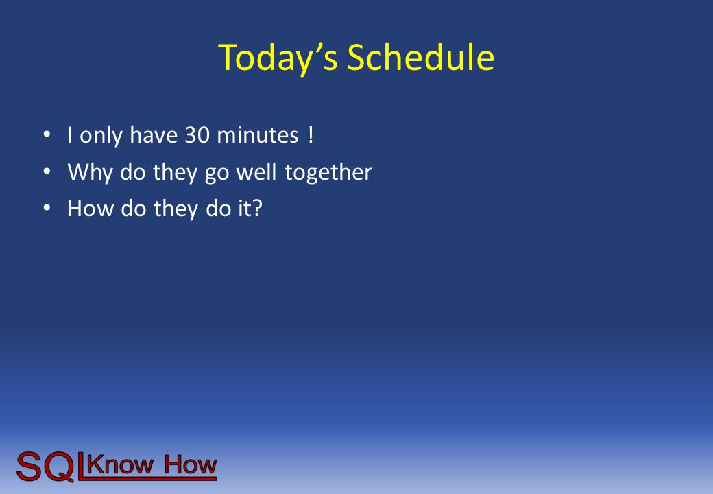 Today's Schedule I only have 30 minutes ! Why do they go well together How do they do it?
