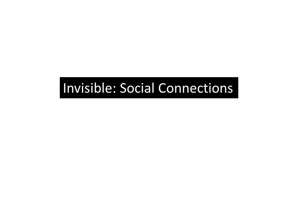 Invisible: Social Connections