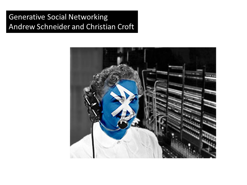 Generative Social Networking Andrew Schneider and Christian Croft