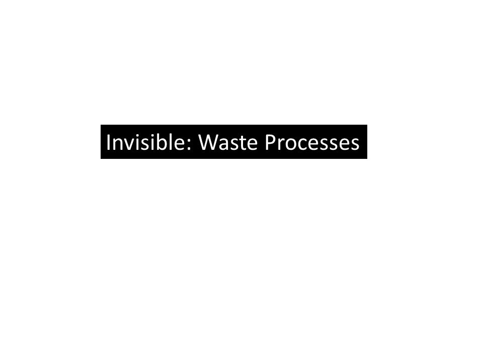 Invisible: Waste Processes